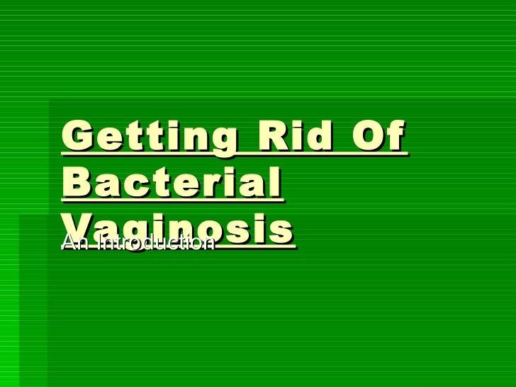 Getting rid of bacterial vaginosis