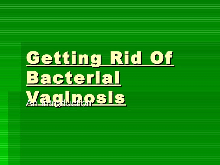 Getting rid of bacterial vaginosis
