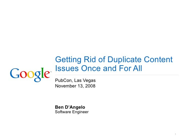 Getting Rid of Duplicate Content Issues Once and For All PubCon, Las Vegas November 13, 2008 Ben D'Angelo Software Engineer