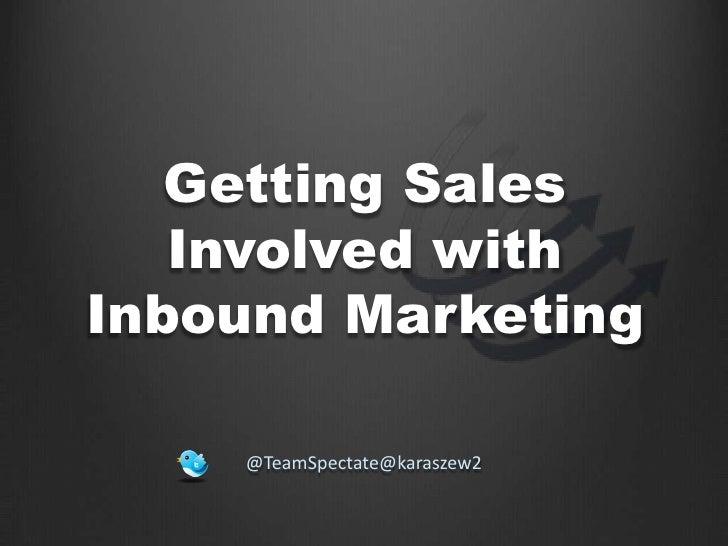 Getting Sales   Involved withInbound Marketing    @TeamSpectate@karaszew2