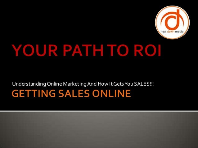 Understanding Online Marketing And How It Gets You SALES!!!