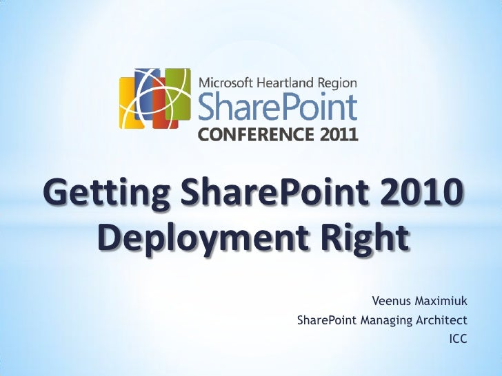 Getting SharePoint 2010  Deployment Right                         Veenus Maximiuk             SharePoint Managing Architec...