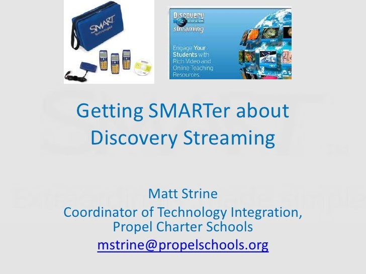 Getting SMARTer about Discovery Streaming<br />Matt Strine<br />Coordinator of Technology Integration, Propel Charter Scho...