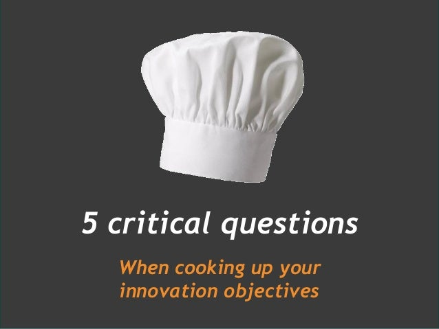 5 critical questions for cooking up your innovation objectives