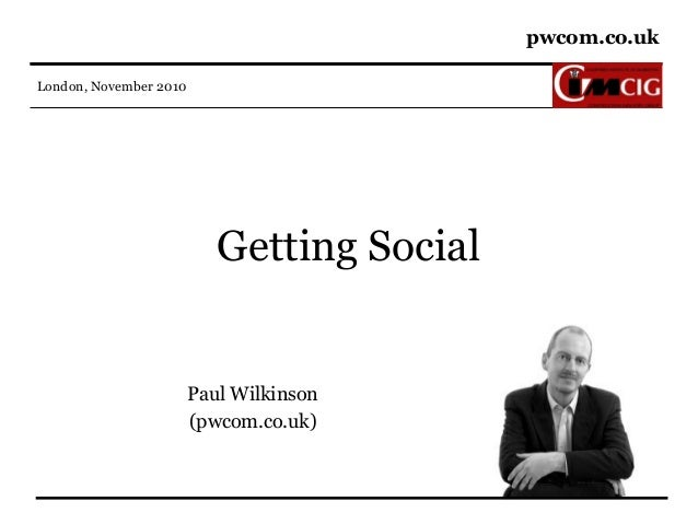 pwcom.co.uk London, November 2010 Getting Social Paul Wilkinson (pwcom.co.uk)