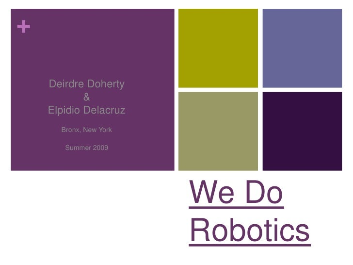 Deirdre Doherty<br />&<br />Elpidio Delacruz<br />Bronx, New York<br />Summer 2009<br />We Do Robotics<br />