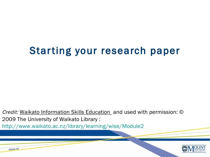 Star ting your research paper     Credit: WaikatoInformationSkillsEducation and used with permission: © 2009 The Unive...