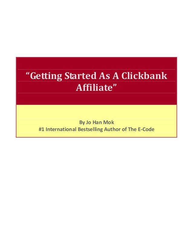 """""""Getting Started As A Clickbank Affiliate"""" By Jo Han Mok #1 International Bestselling Author of The E-Code"""
