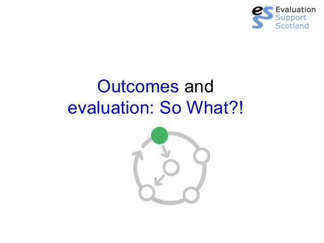 Outcomes and evaluation: So What?!
