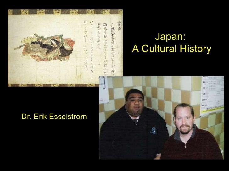 Japan:  A Cultural History Dr. Erik Esselstrom