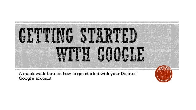 A quick walk-thru on how to get started with your District Google account