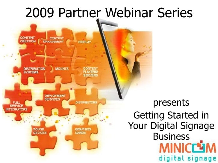 2009 Partner Webinar Series presents Getting Started in Your Digital Signage Business