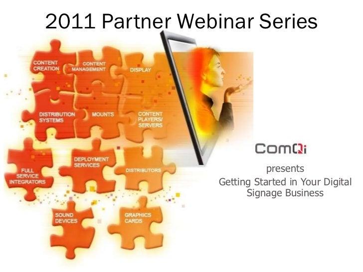 2011 Partner Webinar Series presents Getting Started in Your Digital Signage Business