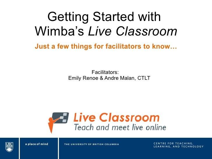Getting Started with  Wimba's  Live Classroom <ul><ul><li>Just a few things for facilitators to know… </li></ul></ul><ul><...