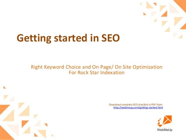 Getting started in SEO: Right Keyword Choice and On Page/ On Site Optimization For Rock Star Indexation