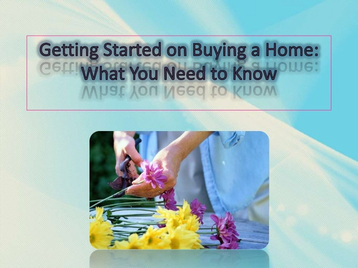 Getting Started on Buying a Home: What You Need to Know<br />