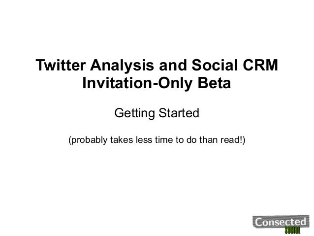 SocialSocialTwitter Analysis and Social CRMInvitation-Only BetaGetting Started(probably takes less time to do than read!)