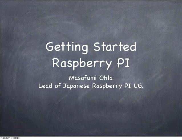 Getting Started                 Raspberry PI                        Masafumi Ohta              Lead of Japanese Raspberry ...