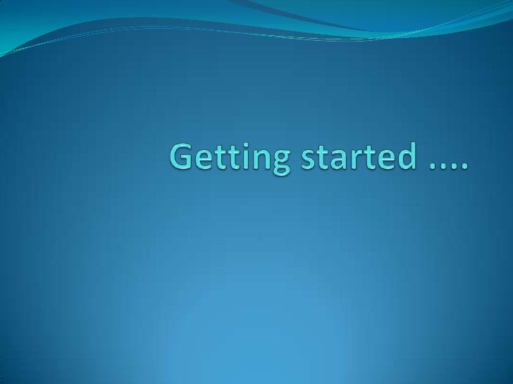 Getting started ....<br />
