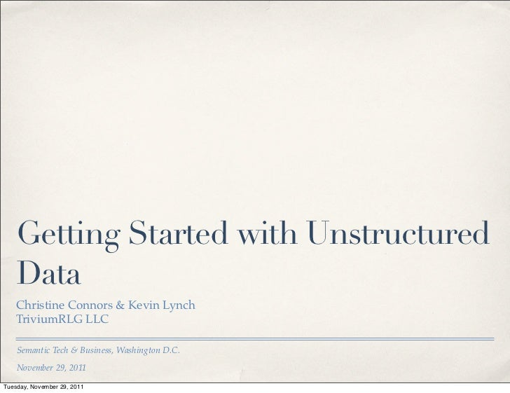 Getting Started with Unstructured    Data    Christine Connors & Kevin Lynch    TriviumRLG LLC    Semantic Tech & Business...