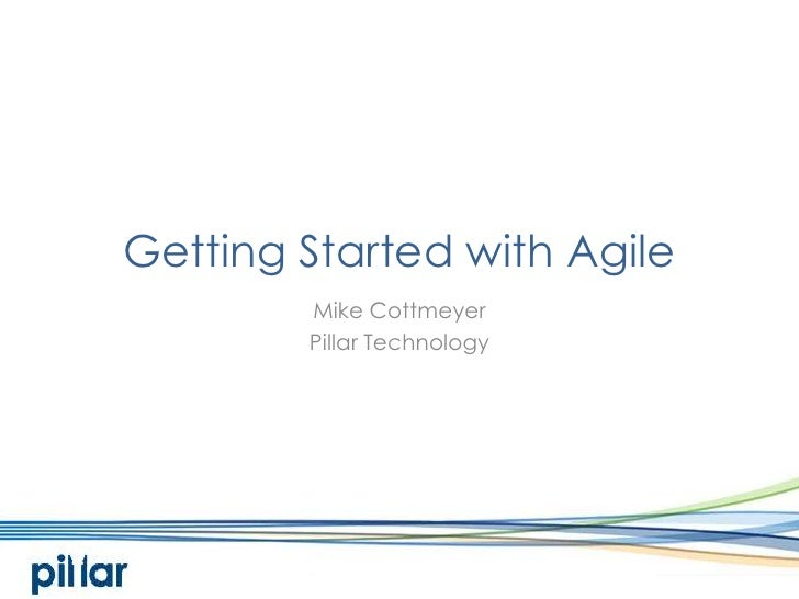 Getting Started with Agile<br />Mike Cottmeyer<br />Pillar Technology<br />