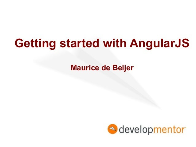 Getting started with AngularJS Maurice de Beijer
