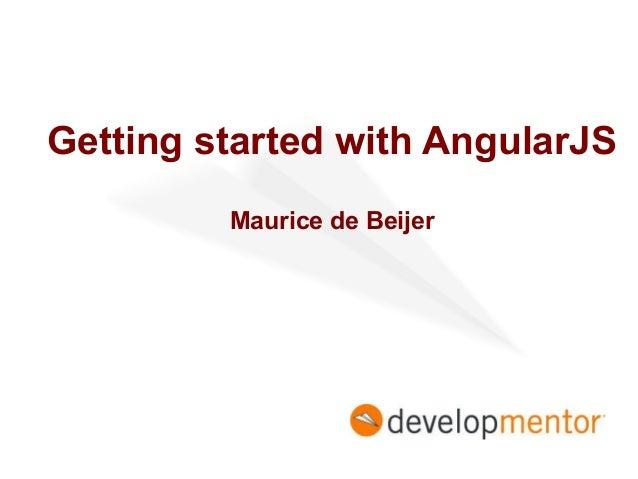 Getting started with AngularJS Maurice de Beijer