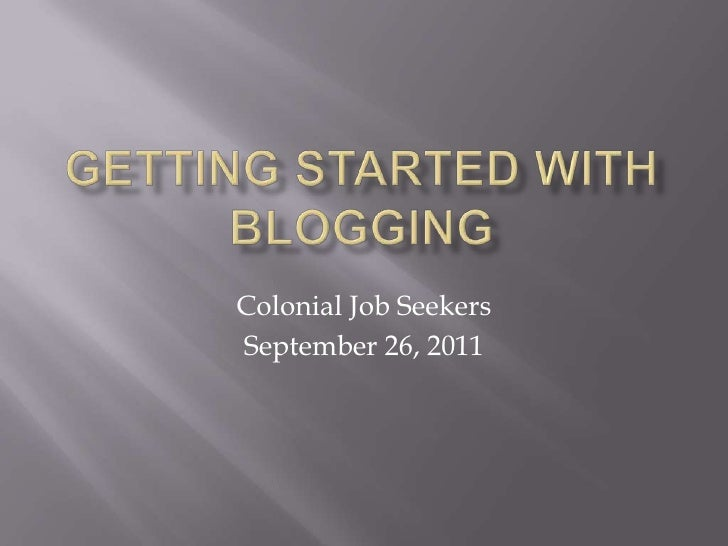 Getting Started with Blogging<br />Colonial Job Seekers<br />September 26, 2011<br />
