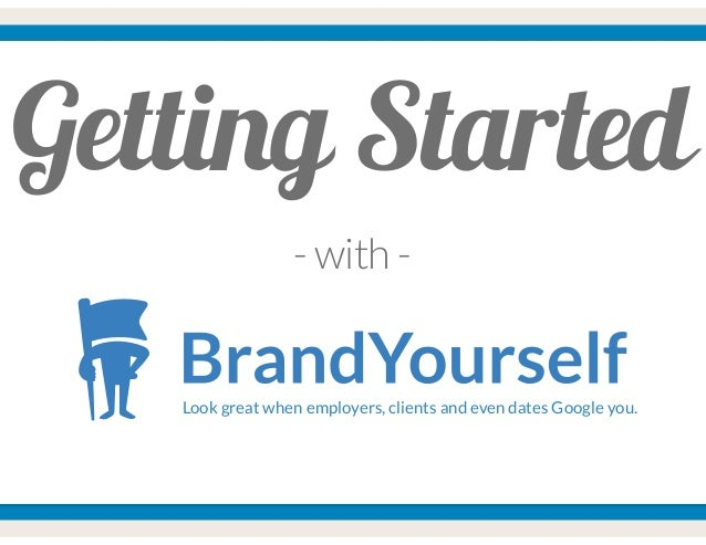 Getting Started - with - Look great when employers, clients and even dates Google you.