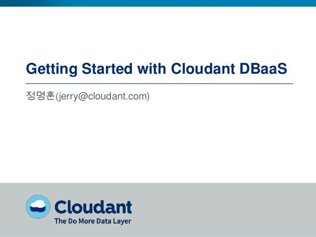 Getting Started with Cloudant DBaaS 정명훈(jerry@cloudant.com)