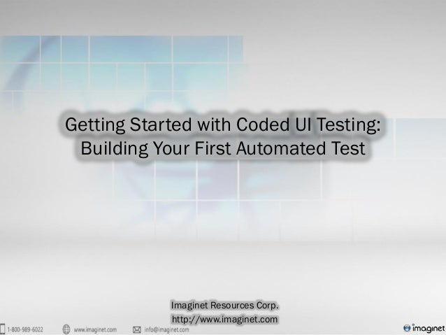 Getting Started with Coded UI Testing: Building Your First Automated Test Imaginet Resources Corp. http://www.imaginet.com