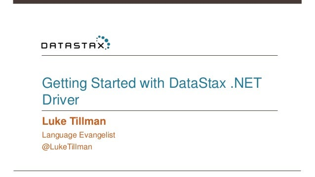 Getting Started with DataStax .NET Driver Luke Tillman Language Evangelist @LukeTillman