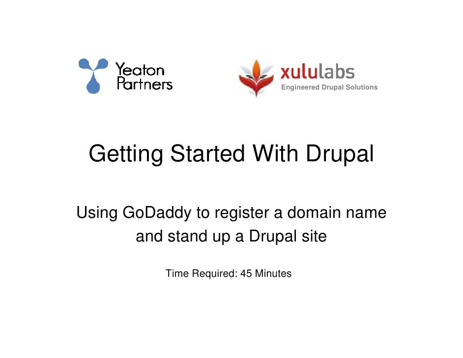 Engineered Drupal Solutions      Getting Started With Drupal  Using GoDaddy to register a domain name        and stand up ...
