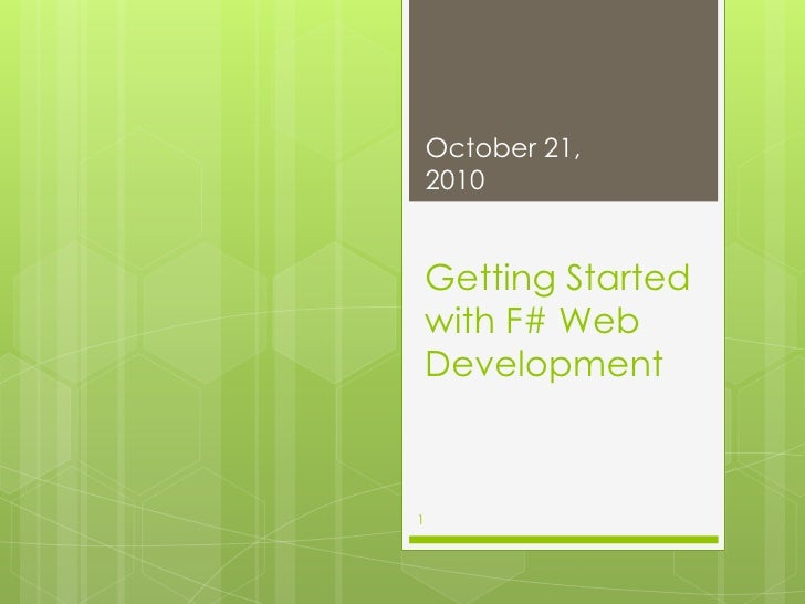 Getting Started with F# Web Development <br />October 21, 2010<br />1<br />