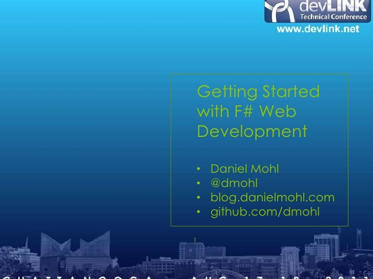 Getting Started    with F# Web    Development•    Daniel Mohl•    @dmohl•    blog.danielmohl.com•    github.com/dmohl1