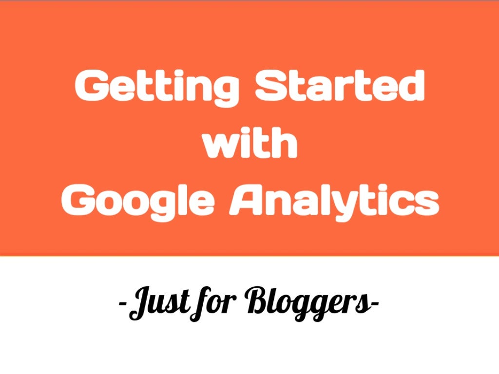 Getting Started with Google Analytics - Just for Bloggers