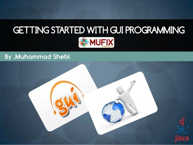 GETTING STARTED WITH GUI PROGRAMMINGBy .Muhammad Shebl