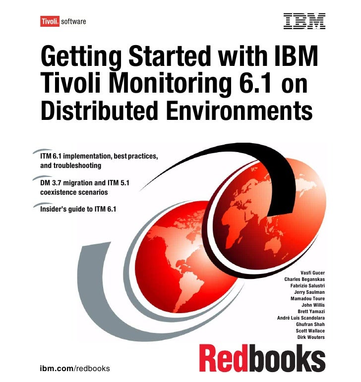 Front coverGetting Started with IBMTivoli Monitoring 6.1 onDistributed EnvironmentsITM 6.1 implementation, best practices,...