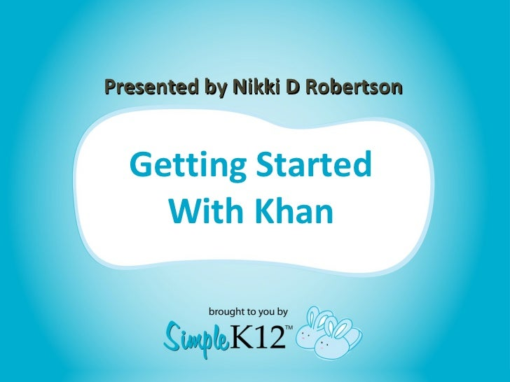 Getting Started With Khan Presented by Nikki D Robertson
