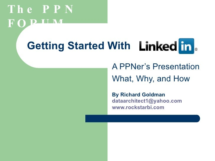 Getting Started With A PPNer's Presentation What, Why, and How By Richard Goldman [email_address]   www.rockstarbi.com   T...