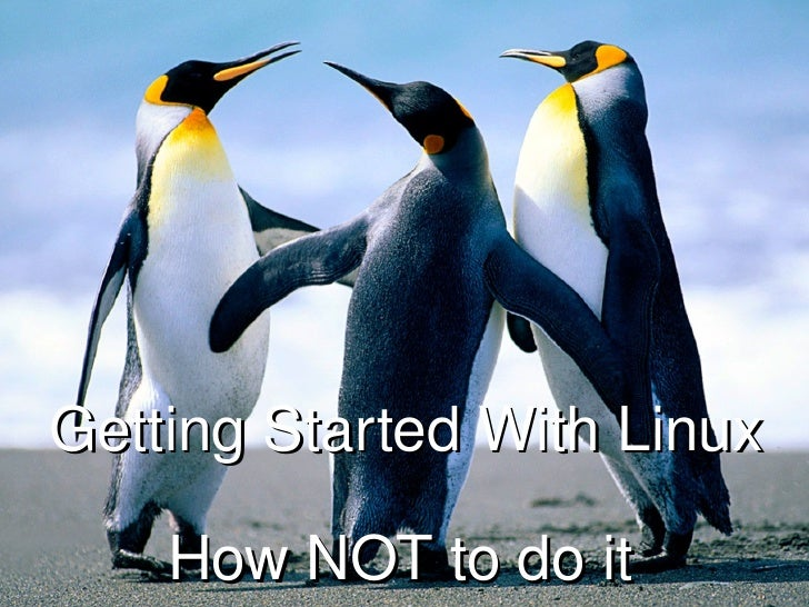 Getting Started With Linux How NOT to do it