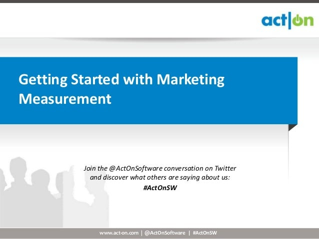 Getting Started with MarketingMeasurement         Join the @ActOnSoftware conversation on Twitter           and discover w...