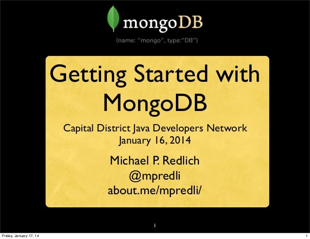 Getting Started with MongoDB Capital District Java Developers Network January 16, 2014  Michael P. Redlich @mpredli about....