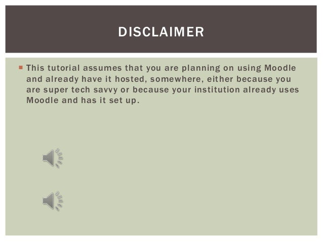 DISCLAIMER This tutorial assumes that you are planning on using Moodle  and already have it hosted, somewhere, either bec...