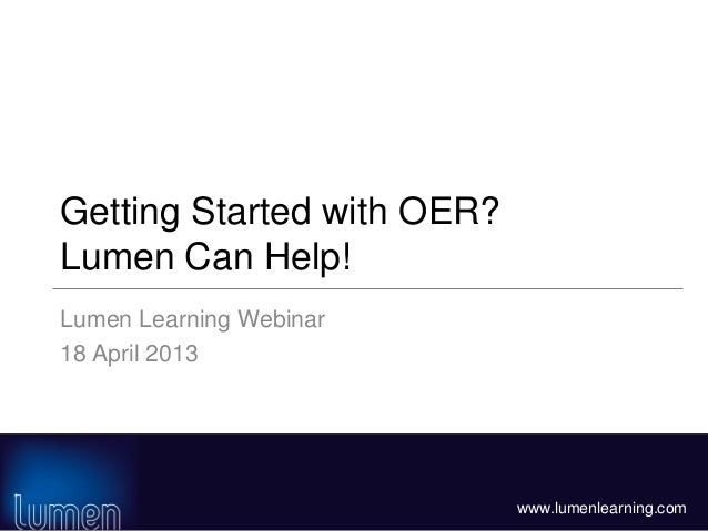 www.lumenlearning.comGetting Started with OER?Lumen Can Help!Lumen Learning Webinar18 April 2013