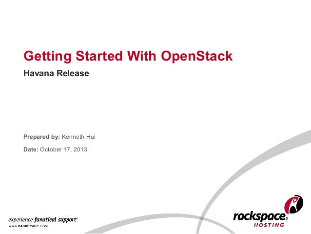 Getting Started With OpenStack Havana Release  Prepared by: Kenneth Hui Date: October 17, 2013