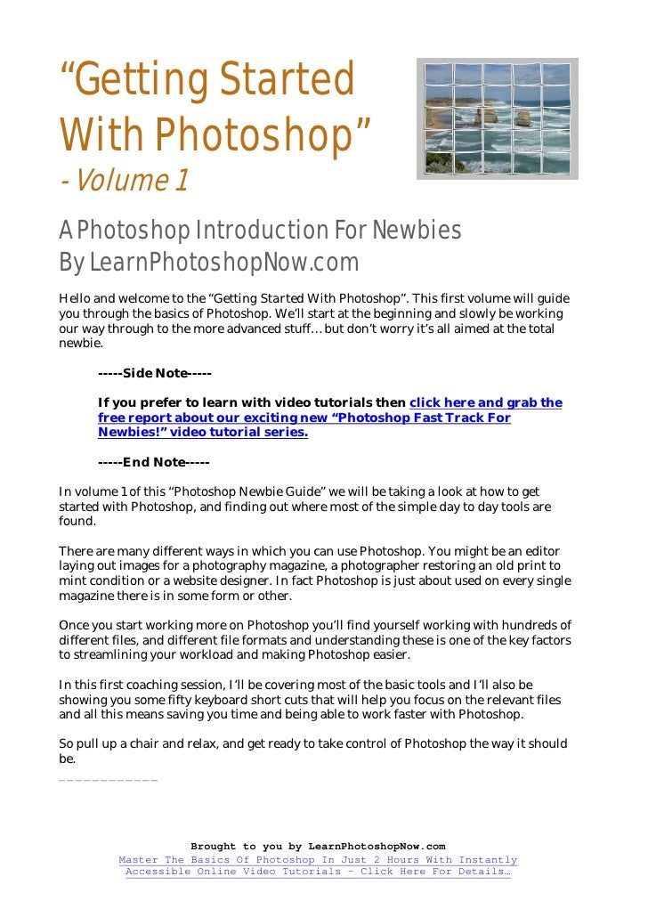 """""""Getting Started With Photoshop"""" - Volume 1 A Photoshop Introduction For Newbies By LearnPhotoshopNow.com Hello and welcom..."""