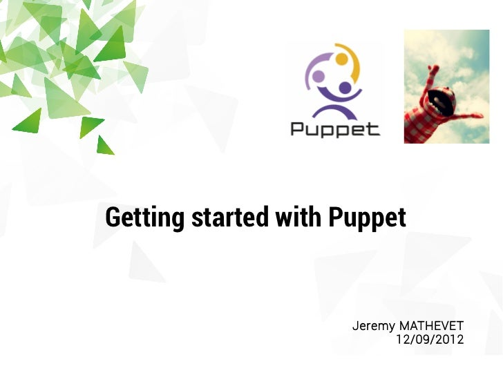 Getting started with Puppet                      Jeremy MATHEVET                            12/09/2012