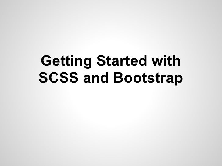 Getting Started withSCSS and Bootstrap