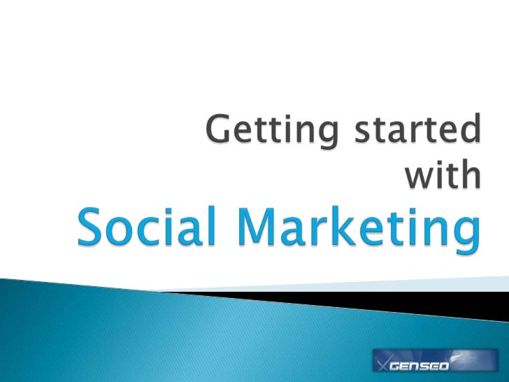 Getting started withSocial Marketing<br />